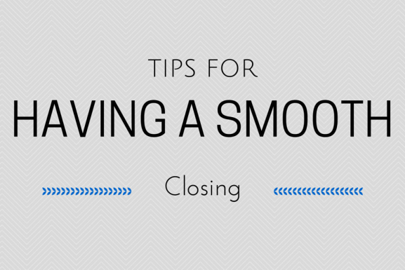 Tips For Having A Smooth Closing