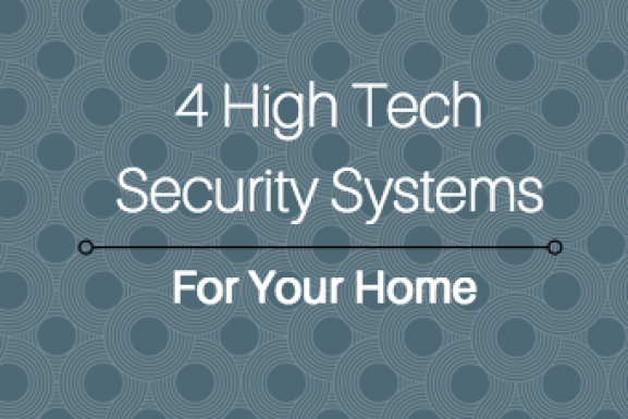 4 High Tech Security Systems For Your Home