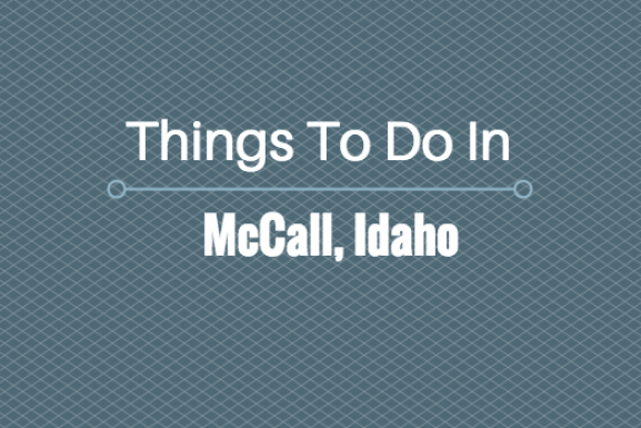 Things To Do In McCall, Idaho – January, 2016