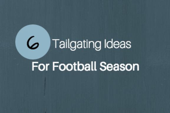 6 Tailgating Ideas For Football Season