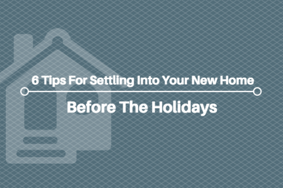 6 Tips For Settling Into Your New Home Before The Holidays