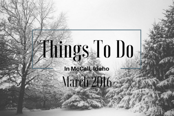 Things To Do In McCall, Idaho – March, 2016