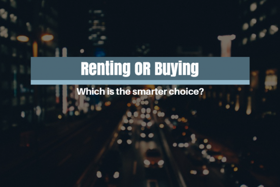 Is Renting OR Buying The Smarter Choice?