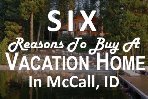 6 Reasons to Buy a Vacation Home in McCall, Idaho!
