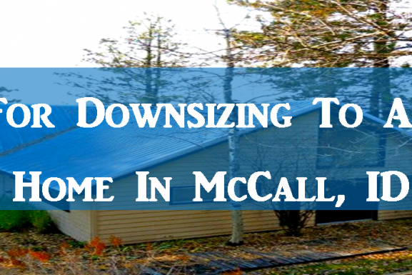 Tips For Downsizing To A Smaller Home In McCall, ID
